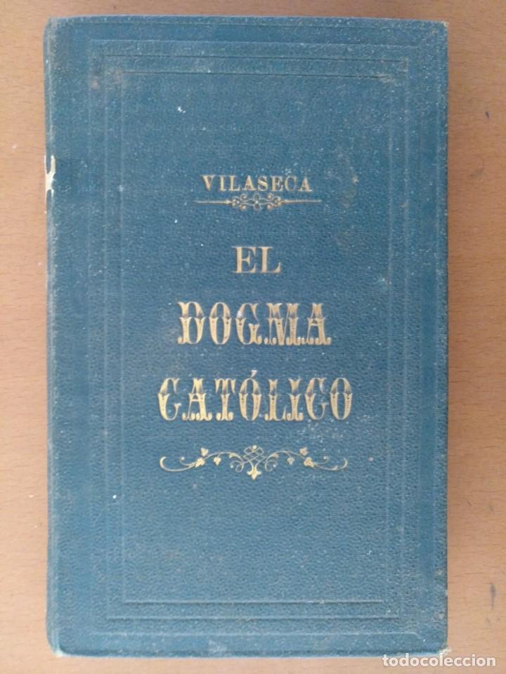 EL DOGMA CATOLICO ISIDRO VILASECA Y RIUS TIPOGRAFIA CATOLICA BARCELONA 1881 (Libros Antiguos, Raros y Curiosos - Religión)