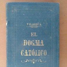 Libros antiguos: EL DOGMA CATOLICO ISIDRO VILASECA Y RIUS TIPOGRAFIA CATOLICA BARCELONA 1881 . Lote 152746302