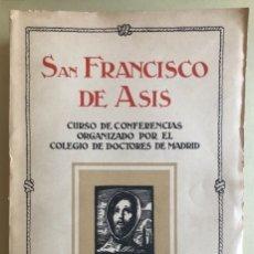 Libros antiguos: RELIGION- SAN FRANCISCO DE ASIS- CURSO CONFERENCIAS COLEGIO DE DOCTORES- MADRID 1.927. Lote 153217610