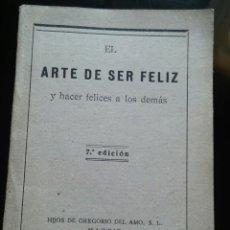 Libros antiguos: EL ARTE DE SER FELIZ Y HACER FELICES A LOS DEMÁS. 7A ED. 1947. Lote 154333898