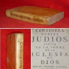 Libros antiguos: AÑO 1731 - CENTINELA CONTRA JUDIOS - VIOLENTO LIBRO ANTISEMITA EN ESPAÑOL - INQUISICIÓN. Lote 154733842
