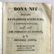 Libros antiguos: BONA NIT EMPLEADA EN PIADOSOS EXERCICIS, Y CONVERSAS FAMILIARS, MOLT UTILS PER FOMENTAR LA DEVOCIÓ, . Lote 154768294