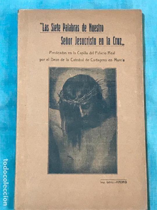 LAS SIETE PALABRAS DE NUESTRO SEÑOR JESUCRISTO 1919 CAPILLA REAL ALFONSO XIII DEAN CATEDRAL MURCIA (Libros Antiguos, Raros y Curiosos - Religión)