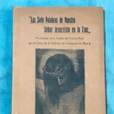 Libros antiguos: LAS SIETE PALABRAS DE NUESTRO SEÑOR JESUCRISTO 1919 CAPILLA REAL ALFONSO XIII DEAN CATEDRAL MURCIA. Lote 156839742