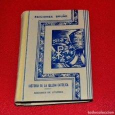 Libros antiguos: HISTORIA DE LA IGLESIA CATÓLICA NOCIONES DE LITURGIA BRUÑO. Lote 156875250