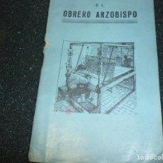 Libros antiguos: EL OBRERO ARZOBISPO POR EL P. JUAN SERRA FITO- 1931. Lote 157430546