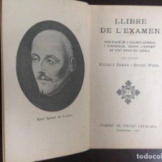 Libros antiguos: LLIBRE DE L'EXAMEN -SANT IGNASI DE LOYOLA MN. EUDALT SERRA I BUIXO. FOMENT DE PIETAT CATALANA. 1918. Lote 157965930