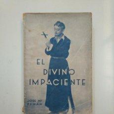 Libros antiguos: EL DIVINO IMPACIENTE. - JOSÉ MARÍA PEMÁN. 1934. TDK377A. Lote 158387262