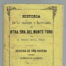 Libros antiguos: HISTORIA DE LA IMAGEN Y SANTUARIO DE NTRA. SRA. DEL MONTE-TORO. POR PEDRO MOLL.AÑO 1878(MENORCA.3.2). Lote 159869494