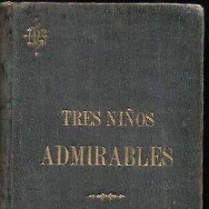 Livros antigos: TRES NIÑOS ADMIRABLES- JOSE D-ALEJANDRO BERCIO-SAN PELAYO MÁRTIR * AÑO 1890. Lote 159986978