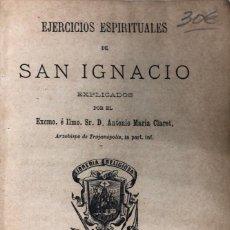 Libros antiguos: EJERCICIOS ESPIRITUALES DE SAN IGNACIO. POR ANTONIO MARIA CLARET. BARCELONA, 1884. PAGS 476. Lote 161081042
