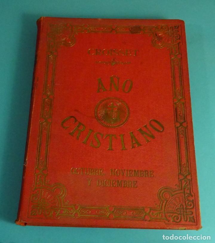AÑO CRISTIANO O SEA VIDAS DE LOS SANTOS. TOMO 4º OCTUBRE, NOVIEMBRE Y DICIEMBRE. 1903 (Libros Antiguos, Raros y Curiosos - Religión)