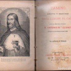 Libros antiguos: ANTONIO Mª CLARET : CAMINO RECTO Y SEGURO PARA LLEGAR AL CIELO (RIERA Y SANS, 1900). Lote 162431002