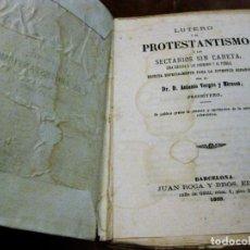 Libros antiguos: LUTERO Y EL PROTESTANISMO LOS SECTARIO SIN CARETA . ANTONIO VERGES. 1869 .. Lote 162543046