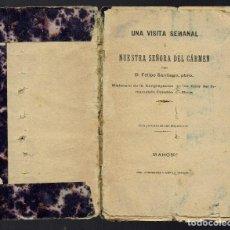 Libros antiguos: UNA VISITA SEMANAL A NUESTRA SEÑORA DEL CARMEN, POR FELIPE SANTIAGO. AÑO ¿? (MENORCA.3.3). Lote 163083874