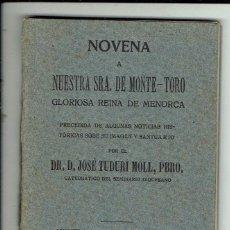 Libros antiguos: NOVENA A NUESTRA SEÑORA DE MONTE TORO GLORIOSA REINA DE MENORCA, JOSÉ TUDURÍ MOLL. 1917(MENORCA.1.4). Lote 164416502