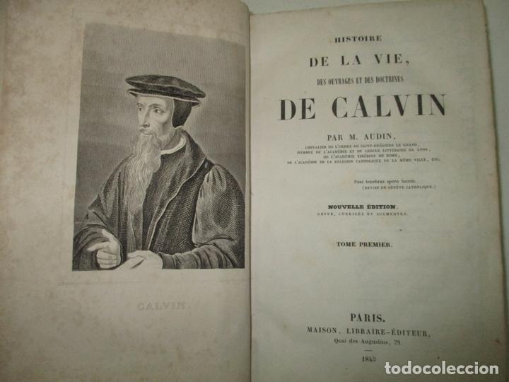 HISTOIRE DE LA VIE, DES OUVRAGES ET DES DOCTRINES DE CALVIN. AUDIN, M. 1843. (Libros Antiguos, Raros y Curiosos - Religión)