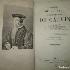 Libros antiguos: HISTOIRE DE LA VIE, DES OUVRAGES ET DES DOCTRINES DE CALVIN. AUDIN, M. 1843.. Lote 165083966