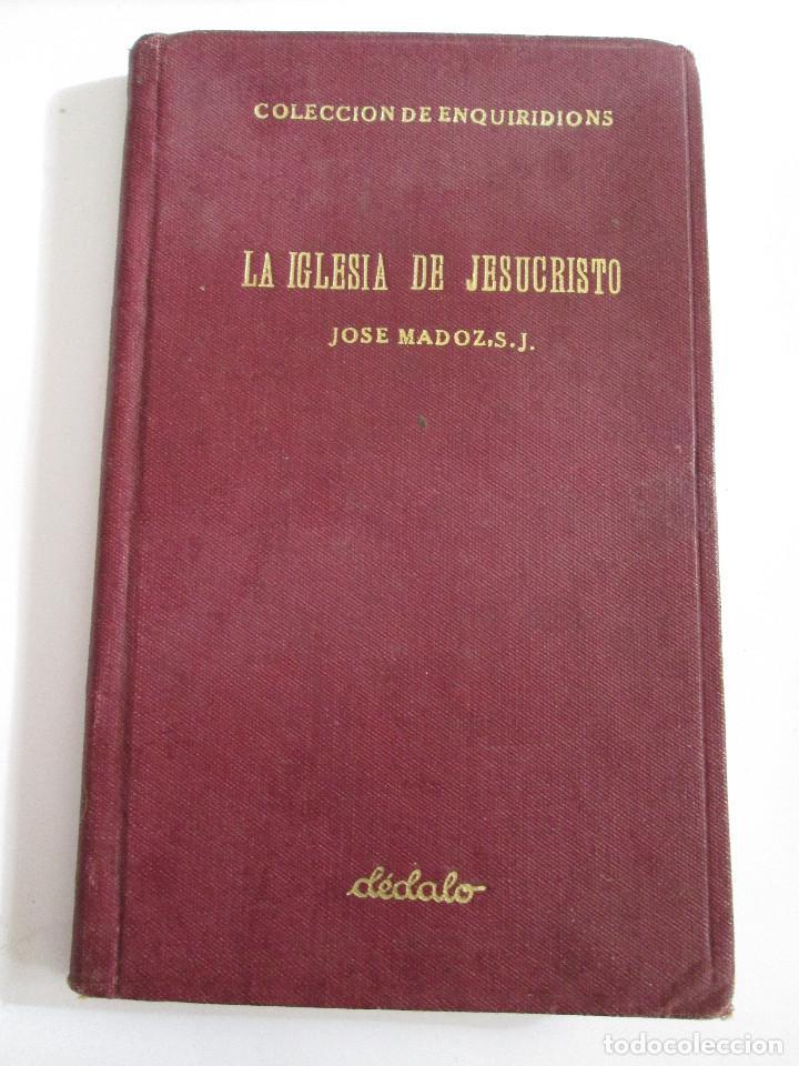 LA IGLESIA DE JESUCRISTO - JOSE MADOZ - 1935 - COLECCION DE ENQUIRIDIONS - DEDALO - 269 PAGINAS (Libros Antiguos, Raros y Curiosos - Religión)