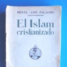 Libros antiguos: EL ISLAM CRISTIANIZADO MIGUEL ASÍN PALACIOS 1931 1A ED. PLUTARCO, MADRID. ESTUDIO DEL SUFISMO . Lote 167466496