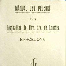 Libros antiguos: MANUAL DEL PELEGRI (1922) HOSPITALITAT DE NTRA. SRA. DE LOURDES - EN CATALÀ - MANUAL DEL PEREGRINO. Lote 167714776
