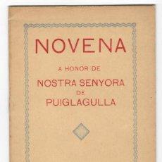 Libros antiguos: NOVENA A HONOR DE NOSTRA SENYORA DE PUIGLAGULLA - ANY: 1935. Lote 167902712