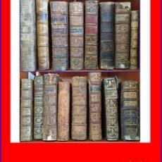 Libros antiguos: GRAN LOTE DE LIBROS ANTIGUOS: 13 DEL SIGLO XVIII Y 3 DEL XIX. EDITADOS DESDE EL AÑO 1714.. Lote 167909432