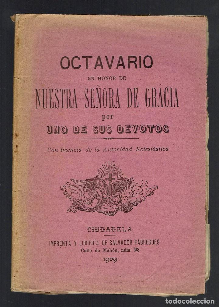 OCTAVARIO EN HONOR DE NUESTRA SEÑORA DE GRACIA POR UNO DE SUS DEVOTOS . AÑO 1909. (MENORCA.2.4) (Libros Antiguos, Raros y Curiosos - Religión)