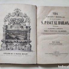 Libros antiguos: VIDA VIRTUDES Y MARAVILLAS SAN PASCUAL BAILON 1858. Lote 168732976