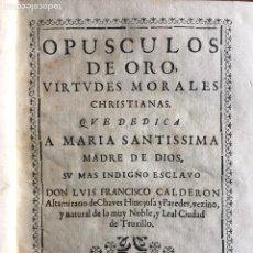 Libros antiguos: OPÚSCULOS DE ORO, VIRTUDES MORALES CHRISTIANAS. D. LUIS FRANCISCO CALDERON (1707). Lote 170891903