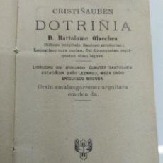 Libros antiguos: CRISTIÑAUBEN DOTRIÑIA D. BARTOLOME OLAECHEA TOLOSAN 1904 LIBRO EN EUSKERA VASCO MUY RARO Y UNICO. Lote 171042903