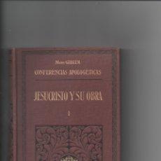 Libros antiguos: JESUCRISTO Y SU OBRA I. MONS GIBIER. CONFERENCIAS APOLOGÉTICAS.. Lote 171421032
