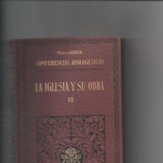 Libros antiguos: LA IGLESIA Y SU OBRA. TOMO III. MONS GIBIER. CONFERENCIAS APOLOGÉTICAS.. Lote 171421042