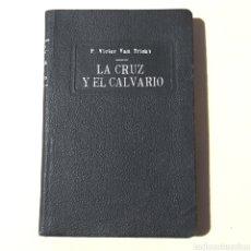 Libros antiguos: LIBRO - LA CRUZ Y EL CALVARIO - P. VÍCTOR VAN TRICH (1935) BILBAO. Lote 171462839