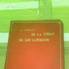 Libros antiguos: LA FÓRMULA DE LA UNIÓN DE LOS CATÓLICOS P. CONRADO MUÍÑOS SÁENZ EDITORIAL: IMPRENTA DE CALATRAVA, SA. Lote 171685753