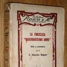 Libros antiguos: LA ENCICLICA QUADRAGESIMO ANNO POR P. NARCISO NOGUER DE ED. RAZÓN Y FÉ EN MADRID 1934. Lote 172305525