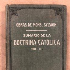 Libros antiguos: SUMARIO DE LA DOCTRINA CATÓLICA. VOL. II. OBRAS DE MONS. SYLVAIN 1918. TAPA DURA. 414 PÁGINAS.. Lote 173091465