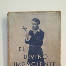 Libros antiguos: EL DIVINO IMPACIENTE. - JOSÉ MARÍA PEMÁN. 1934. TDK411. Lote 174549752