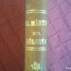 Libros antiguos: EL MARTIR DEL GOLGOTA. 5. TRADICIONES DE ORIENTE. ENRIQUE PEREZ ESCRICH. TOMO V. MADRID. 1864.. Lote 179952147
