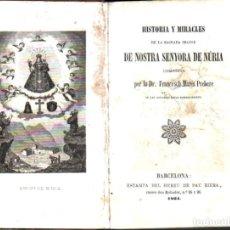 Libros antiguos: FRANCESCH MARÉS PREBERE : HISTORIA Y MIRACLES DE NOSTRA SENYORA DE NURIA (1864). Lote 179963978