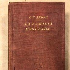 Libros antiguos: LA FAMILIA REGULADA POR EL R.P. FR. ANTONIO ARBIOL. APOSTOLADO DE LA PRENSA 1925. Lote 181517257