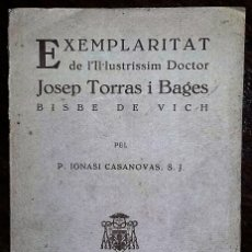 Libros antiguos: EXEMPLARITAT DE L'IL·LUSTRÍSSIM DOCTOR JOSEP TORRAS I BAGES. PEL P. IGNASI CASANOVAS. 1928.. Lote 182551632