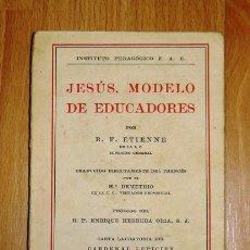 Libros antiguos: JESÚS, MODELO DE EDUCADORES / POR R.F. ETIENNE ; TRADUCIDO ... DEL FRANCÉS POR EL Hº DEMETRIO. Lote 183472351