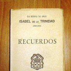 Libros antiguos: RECUERDOS / LA SIERVA DE DIOS ISABEL DE LA SMA. TRINIDAD, CARMELITA DESCALZA, 1880-1906. Lote 183472510