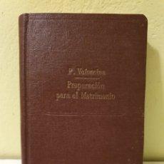 Libros antiguos: LIBRO ANTIGUO PREPARACIÓN PARA EL MATRIMONIO POR EL M.R.P. AMBROSIO DE VALENCINA. Lote 184735518
