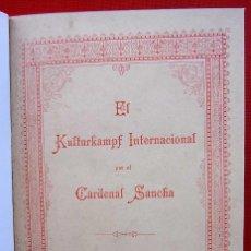 Libros antiguos: EL KULTURKAMPF INTERNACIONAL POR EL CARDENAL SANCHA. TOLEDO. AÑO: 1901. BUEN ESTADO.. Lote 186068536