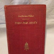 Libros antiguos: TODO POR JESÚS, GUILLERMO FABER, 1923, ÚNICO EN INTERNET, VER. Lote 190015140