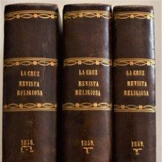 Libros antiguos: TRES TOMOS LA CRUZ, REVISTA RELIGIOSA DE ESPAÑA Y DEMÁS PAÍSES CATÓLICOS - SEVILLA AÑOS 1856 Y 1859. Lote 192166632
