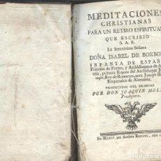 Libros antiguos: MEDITACIONES CHRISTIANAS PARA UN RETIRO ESPIRITUAL DE DOÑA ISABEL DE BORBÓN. Lote 194495292