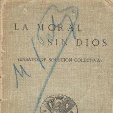 Libros antiguos: LA MORAL SIN DIOS. ENSAYO DE SOLUCIÓN COLECTIVA. Lote 194502280